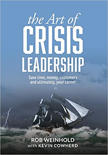 The Art of Crisis Leadership: Save Time, Money, Customers and Ultimately, Your Career
