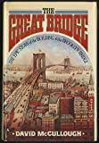 The Great Bridge : The Epic Story of the Building of the Brooklyn Bridge, McCullough, David, 0671212133