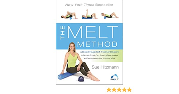 The Melt Method A Breakthrough Self Treatment System To Eliminate