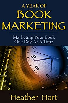 A Year of Book Marketing Part 1: Marketing Your Book One Day At A Time (Day-by-Day Book Marketing) by [Hart, Heather]