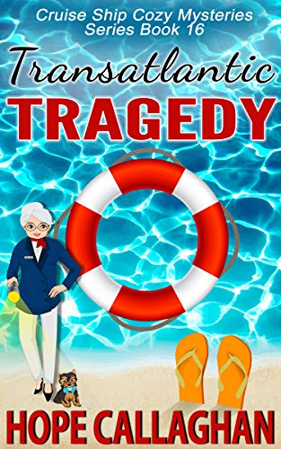 Transatlantic Tragedy: A Cruise Ship Mystery (Cruise Ship Cozy Mysteries Book 16)