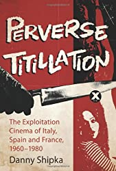 Perverse Titillation: The Exploitation Cinema of Italy, Spain and France, 19601980