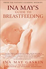 Ina May's Guide to Breastfeeding: From the Nation's Leading Midwife Kindle Edition