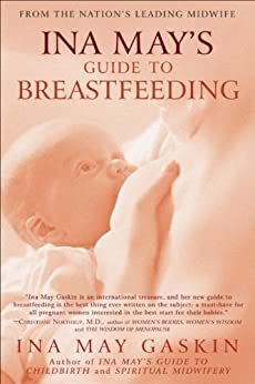 Ina May's Guide to Breastfeeding: From the Nation's Leading Midwife by [Gaskin, Ina May]
