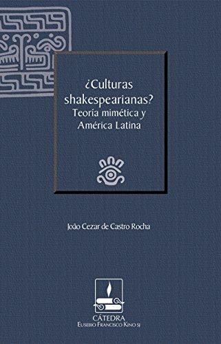 ¿Culturas shakespearianas? Teoría mimética y América Latina (Cátedra Eusebio Francisco Kino) (Spanish Edition)