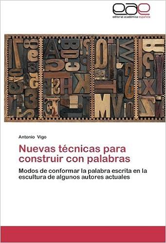 Nuevas técnicas para construir con palabras: Modos de conformar la palabra escrita en la escultura de algunos autores actuales (Spanish Edition)