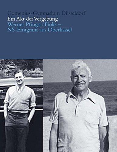 Ein Akt der Vergebung: Werner Pfingst/Finks - NS-Emigrant aus Oberkassel