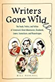 Image of Writers Gone Wild: The Feuds, Frolics, and Follies of Literature's Great Adventurers, Drunkards, Lo vers, Iconoclasts, and Misanthropes