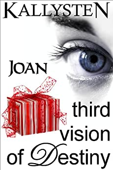 Third Vision of Destiny - Joan (Visions of Destiny Book 3) by [Kallysten]