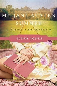 My Jane Austen Summer: A Season in Mansfield Park by [Jones, Cindy]