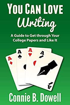 You Can Love Writing: A Guide to Get through Your College Papers and Like It by [Dowell, Connie B.]