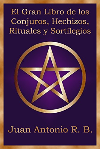 el-gran-libro-de-los-conjuros-hechizos-rituales-y-sortilegios-spanish-edition