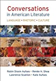 Conversations in American Literature : Language, Rhetoric, Culture, Aufses, Robin Dissin and Shea, Renee H., 1457646765