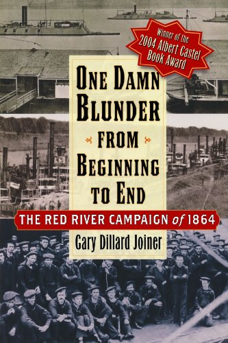 One Damn Blunder from Beginning to End: The Red River Campaign of 1864 (The American Crisis Series: Books on the Civil W