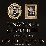 Lincoln and Churchill: Statesmen at War | Lewis E. Lehrman
