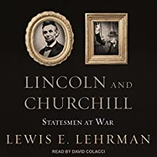 Lincoln and Churchill: Statesmen at War Audiobook by Lewis E. Lehrman Narrated by David Colacci