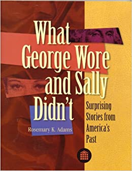 What George Wore and Sally Didn't: Surprising Stories from America's Past