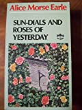 Sun-Dials and Roses of Yesterday, Alice M. Earle, 0804809682