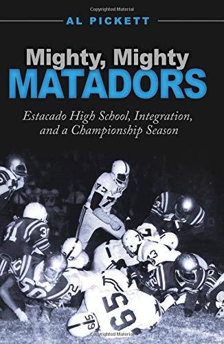 Mighty, Mighty Matadors: Estacado High School, Integration, and a Championship Season (Swaim-Paup-Foran Spirit of Sport Series, sponsored by James C. ... Edgar Paup '74, & Joseph Wm. & Nancy Foran)