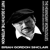 The Hemingway Monologues: An Epic Drama of Love, Genius and Eternity: Part Three: Death in the Afternoon | Brian Gordon Sinclair