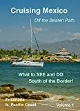 Cruising Mexico Off the Beaten Path - Volume 1