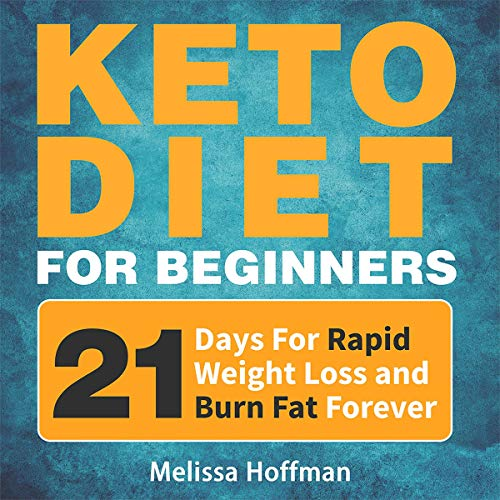 Keto Diet for Beginners: 21 Days for Rapid Weight Loss and Burn Fat Forever - Lose Up to 20 Pounds in 3 Weeks by Melissa Hoffman