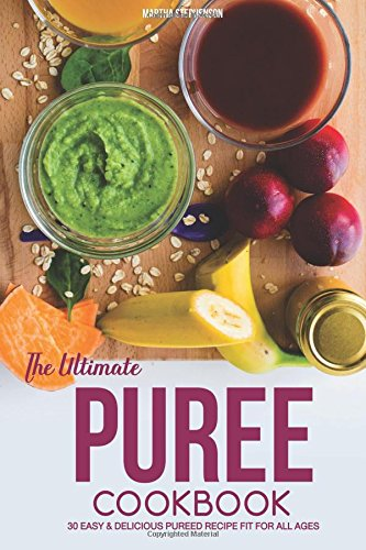 Books : The Ultimate Puree Cookbook: 30 Easy & Delicious Pureed Recipe Fit for all Ages