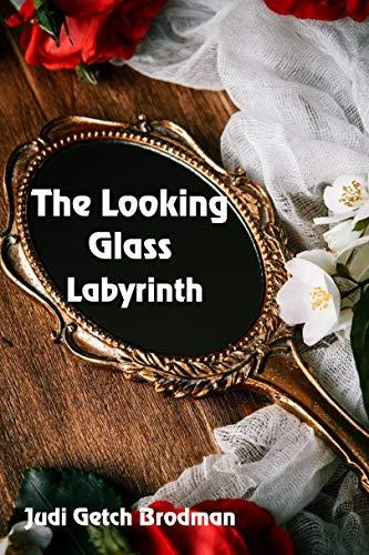 The Looking Glass Labyrinth by [Brodman, Judi Getch]