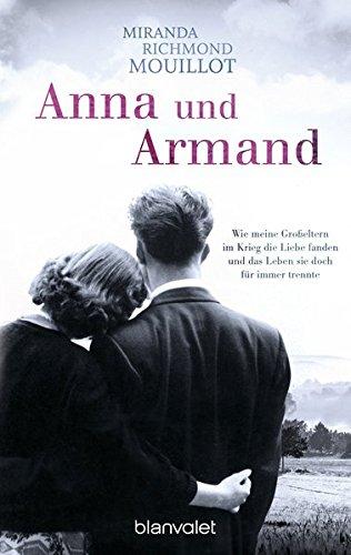 Anna und Armand: Wie meine Großeltern im Krieg die Liebe fanden und das Leben sie doch für immer trennte