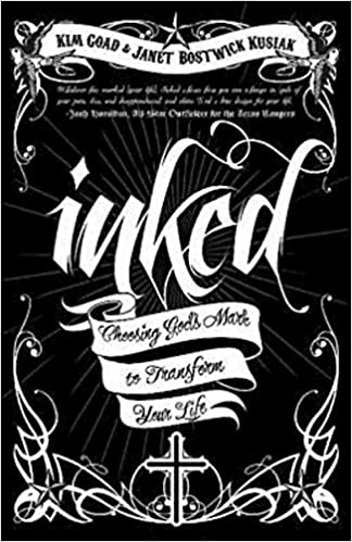 Inked Chosing Gods Mark To Transform Your Life Kim Goad Janet E