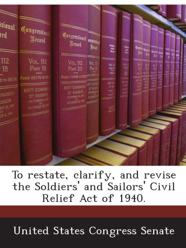 To restate, clarify, and revise the Soldiers' and Sailors' Civil Relief Act of 1940.