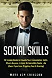 Social Skills: 12 Sneaky Hacks to Elevate Your Conversation Skills, Charm Anyone, & Lead An Incredible Social Life (Even if you have Crippling Fear & Anxiety) (Human Psychology Series) (Volume 3)
