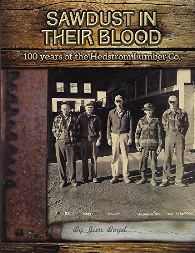 Sawdust in Their Blood: 100 Years of the Hedstrom Lumber - Jim Shore Boyds
