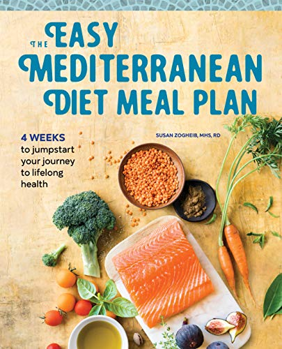 The Easy Mediterranean Diet Meal Plan: 4 Weeks to Jumpstart Your Journey to Lifelong Health by Susan Zogheib RD