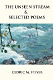 The Unseen Stream and Selected Poems, Cedric Speyer, 0595305717