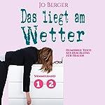 Das liegt am Wetter (Das liegt am Wetter 1+2): Humorige Texte aus dem Alltag für Frauen | Jo Berger