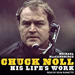 Chuck Noll: His Life's Work | Michael MacCambridge