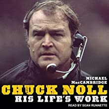 Chuck Noll: His Life's Work Audiobook by Michael MacCambridge Narrated by Sean Runnette