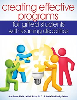 Creating Effective Programs for Gifted Students with Learning Disabilities by [Tulchinsky Cohen, Karin, Pace, Julie F., Rowe, Ann]