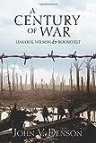 A Century of War: Lincoln, Wilson & Roosevelt