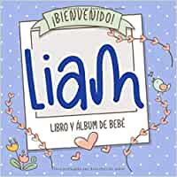 ¡Bienvenido Liam! Libro y álbum de bebé: Libro de bebé y