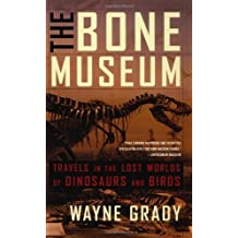 The Bone Museum: Travels in the Lost Worlds of Dinosaurs and Birds