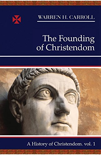 The Founding of Christendom: A History of Christendom (vol. 1)