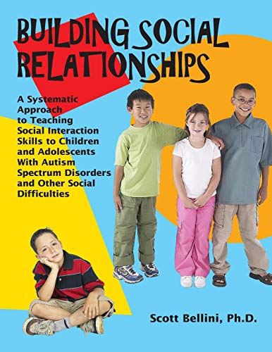 Building Social Relationships: A Systematic Approach to Teaching Social Interaction Skills to Children and Adolescents w