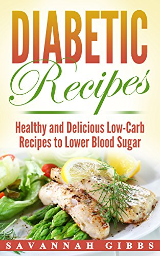 Diabetic Recipes: Healthy and Delicious Low-Carb Recipes to Lower Blood Sugar by Savannah Gibbs