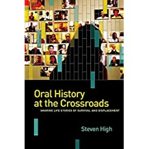 Oral History at the Crossroads: Sharing Life Stories of Survival and Displacement (Shared: Oral and Public History Series) by Steven High (30-Mar-2015) Paperback
