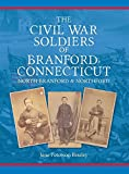 The Civil War Soldiers of Branford, Connecticut: Including North Branford and Northford