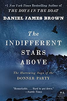 The Indifferent Stars Above: The Harrowing Saga of the Donner Party by [Brown, Daniel James]