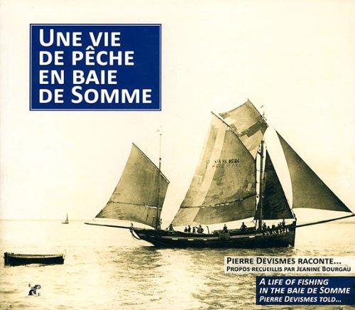 Une vie de pêche en baie de Somme : Pierre Devismes raconte...