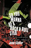 So You Wanna Be a Rock and Roll Star, Jacob Slichter, 0767914708